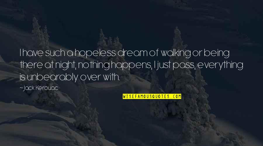 Night Dreams Quotes By Jack Kerouac: I have such a hopeless dream of walking
