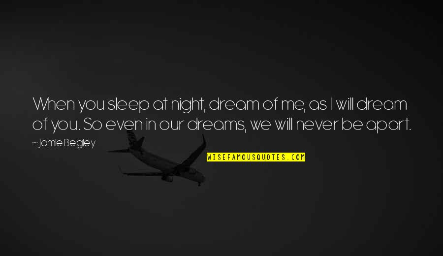 Night Dreams Quotes By Jamie Begley: When you sleep at night, dream of me,