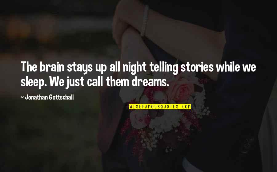 Night Dreams Quotes By Jonathan Gottschall: The brain stays up all night telling stories