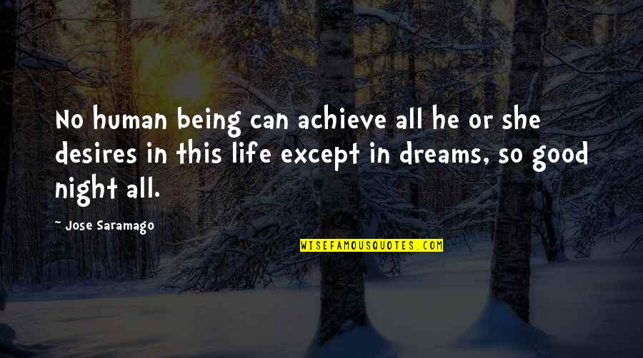 Night Dreams Quotes By Jose Saramago: No human being can achieve all he or
