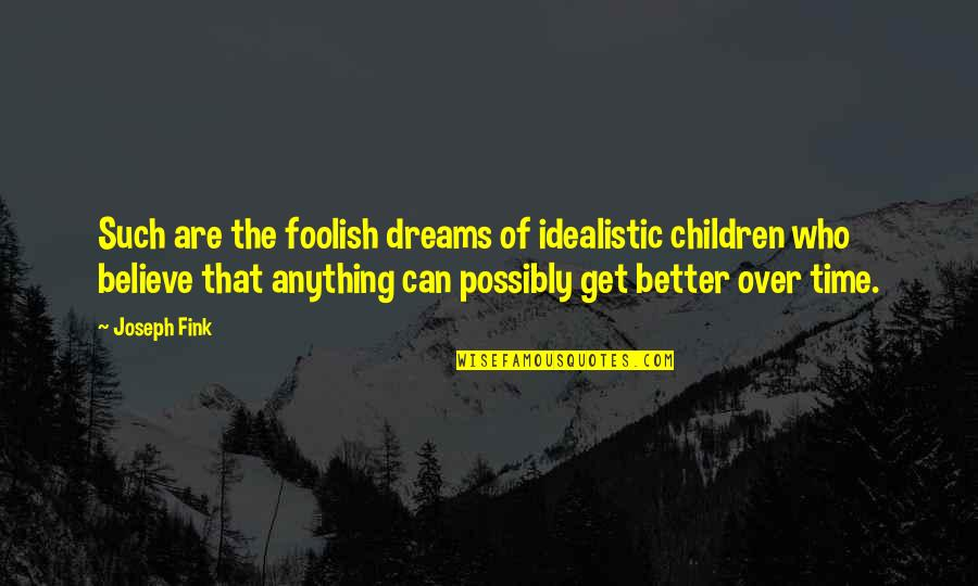 Night Dreams Quotes By Joseph Fink: Such are the foolish dreams of idealistic children
