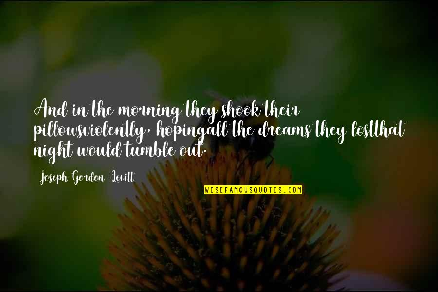 Night Dreams Quotes By Joseph Gordon-Levitt: And in the morning they shook their pillowsviolently,