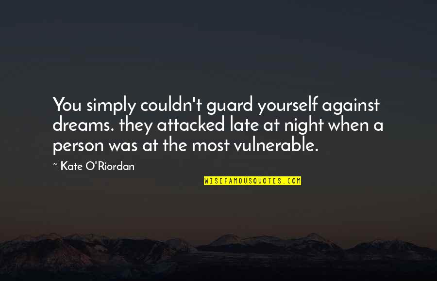 Night Dreams Quotes By Kate O'Riordan: You simply couldn't guard yourself against dreams. they
