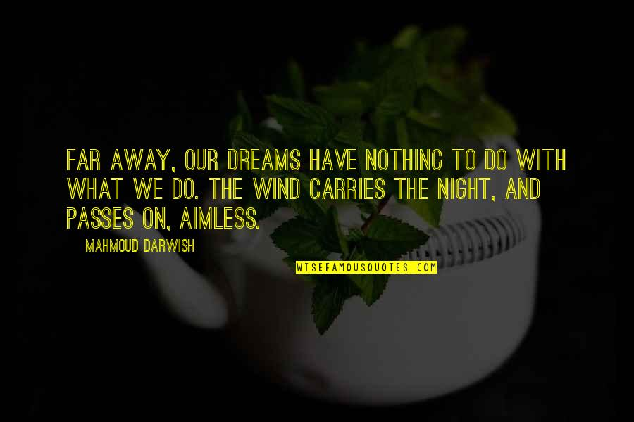 Night Dreams Quotes By Mahmoud Darwish: Far away, our dreams have nothing to do