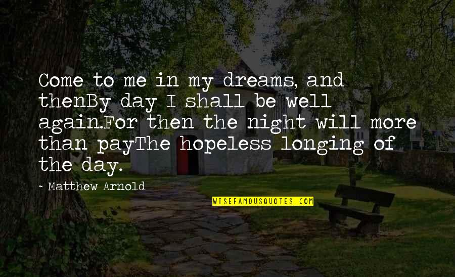 Night Dreams Quotes By Matthew Arnold: Come to me in my dreams, and thenBy