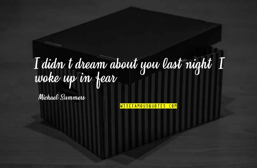 Night Dreams Quotes By Michael Summers: I didn't dream about you last night. I