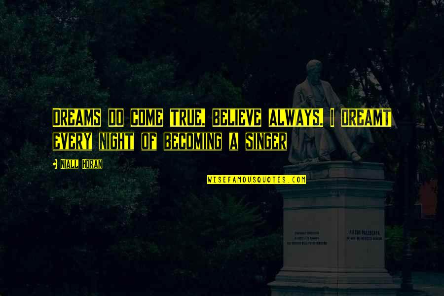 Night Dreams Quotes By Niall Horan: Dreams do come true, believe always. I dreamt