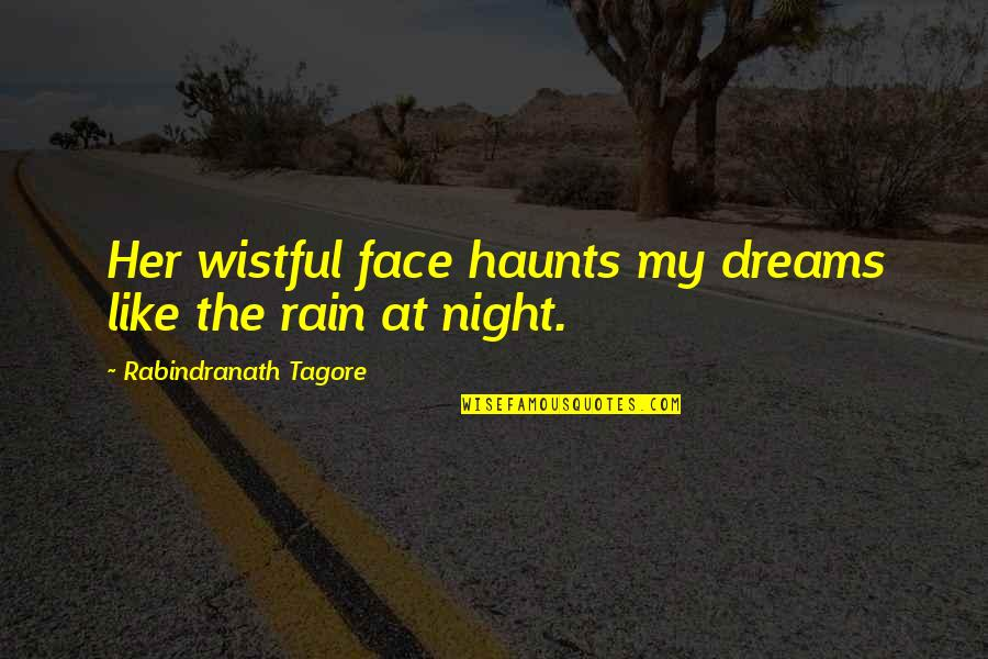 Night Dreams Quotes By Rabindranath Tagore: Her wistful face haunts my dreams like the