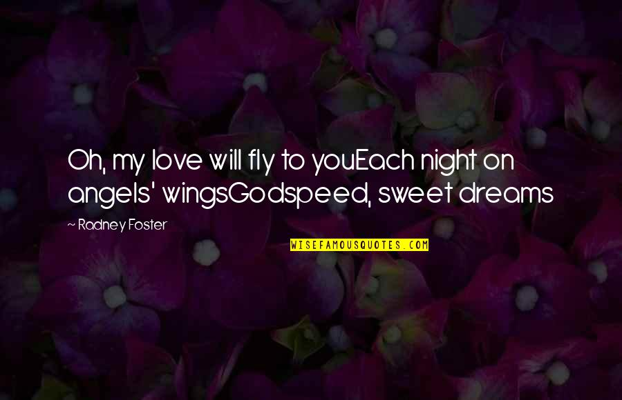 Night Dreams Quotes By Radney Foster: Oh, my love will fly to youEach night