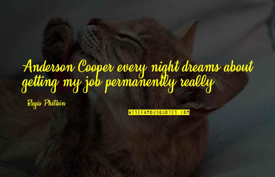 Night Dreams Quotes By Regis Philbin: Anderson Cooper every night dreams about getting my