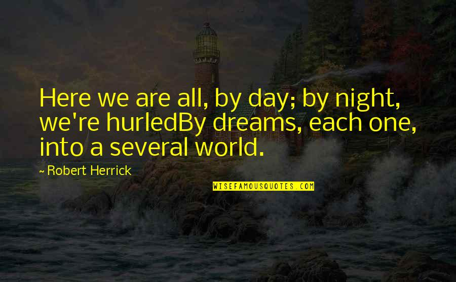 Night Dreams Quotes By Robert Herrick: Here we are all, by day; by night,