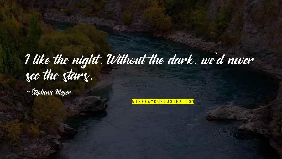 Night Dreams Quotes By Stephenie Meyer: I like the night. Without the dark, we'd