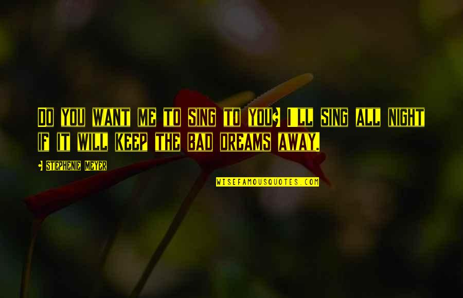 Night Dreams Quotes By Stephenie Meyer: Do you want me to sing to you?