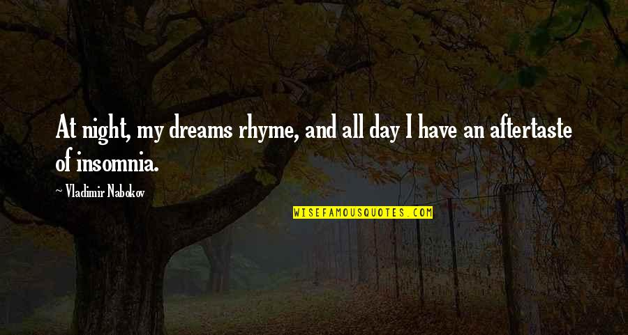 Night Dreams Quotes By Vladimir Nabokov: At night, my dreams rhyme, and all day