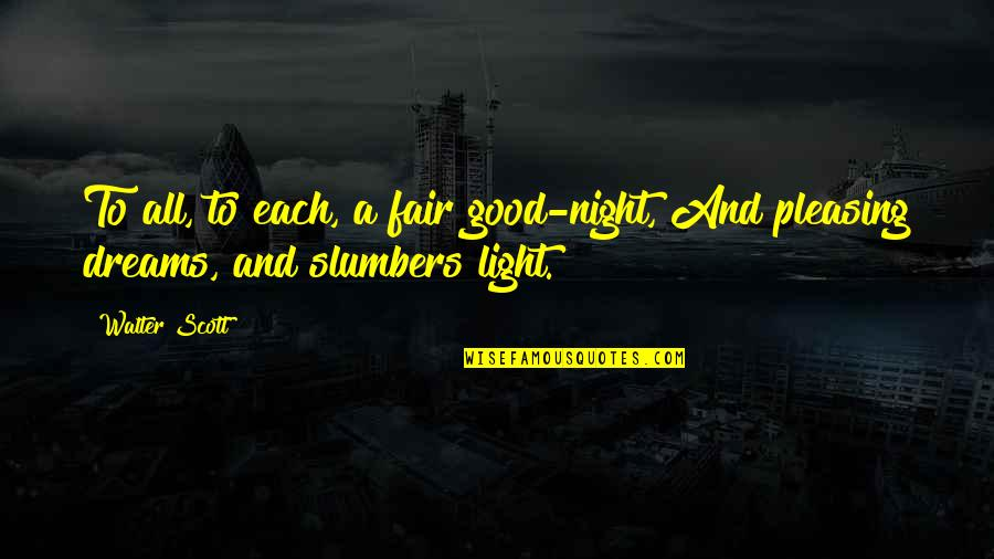 Night Dreams Quotes By Walter Scott: To all, to each, a fair good-night, And