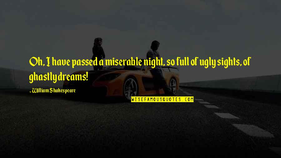 Night Dreams Quotes By William Shakespeare: Oh, I have passed a miserable night, so