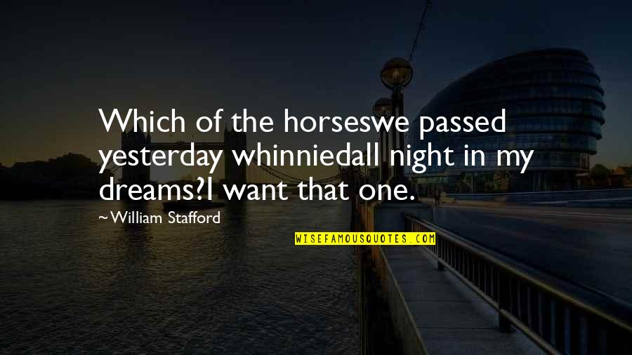 Night Dreams Quotes By William Stafford: Which of the horseswe passed yesterday whinniedall night