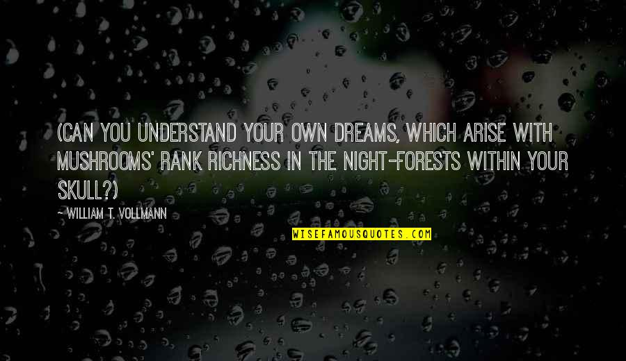 Night Dreams Quotes By William T. Vollmann: (Can you understand your own dreams, which arise