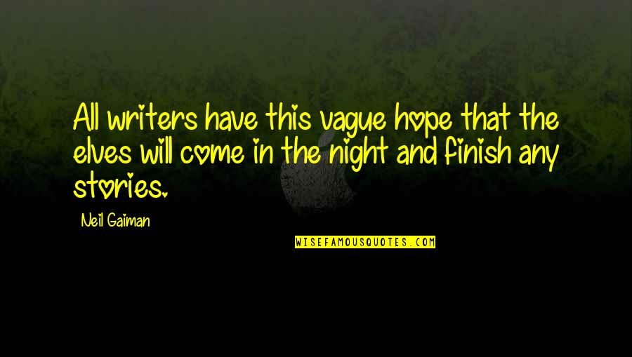 Night Elves Quotes By Neil Gaiman: All writers have this vague hope that the