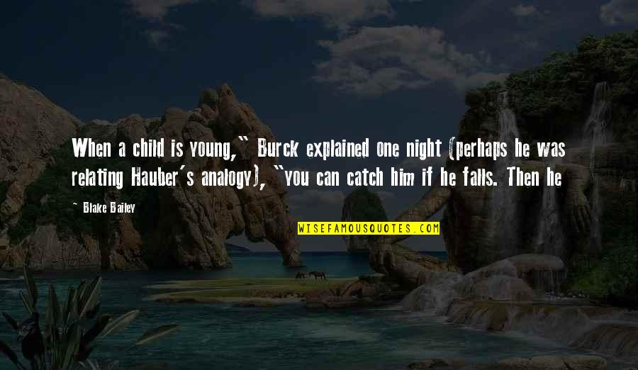 """Night Falls Quotes By Blake Bailey: When a child is young,"""" Burck explained one"""