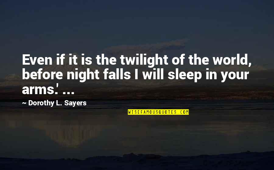 Night Falls Quotes By Dorothy L. Sayers: Even if it is the twilight of the