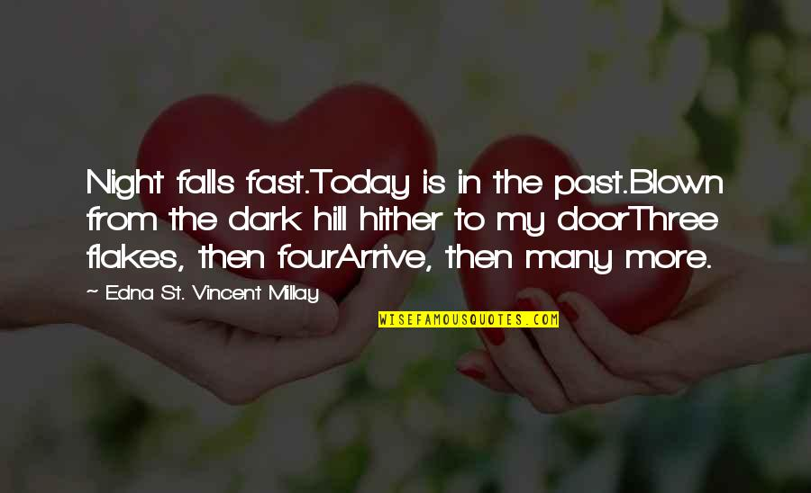 Night Falls Quotes By Edna St. Vincent Millay: Night falls fast.Today is in the past.Blown from