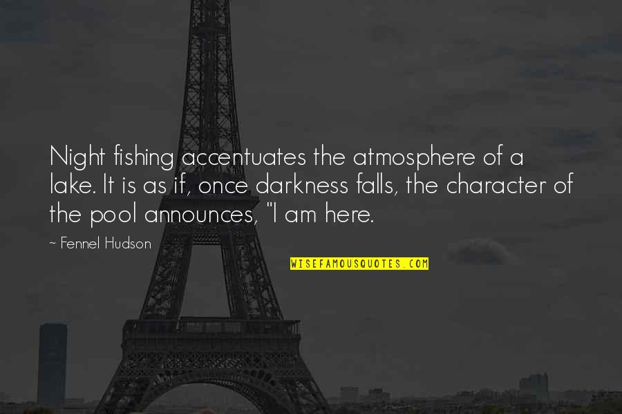 Night Falls Quotes By Fennel Hudson: Night fishing accentuates the atmosphere of a lake.