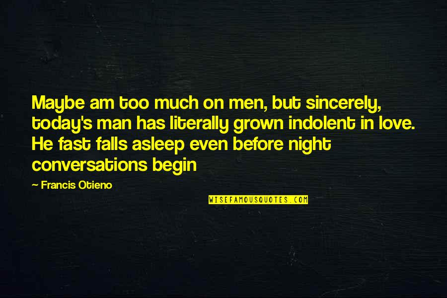 Night Falls Quotes By Francis Otieno: Maybe am too much on men, but sincerely,