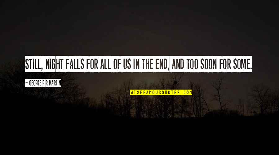Night Falls Quotes By George R R Martin: Still, night falls for all of us in