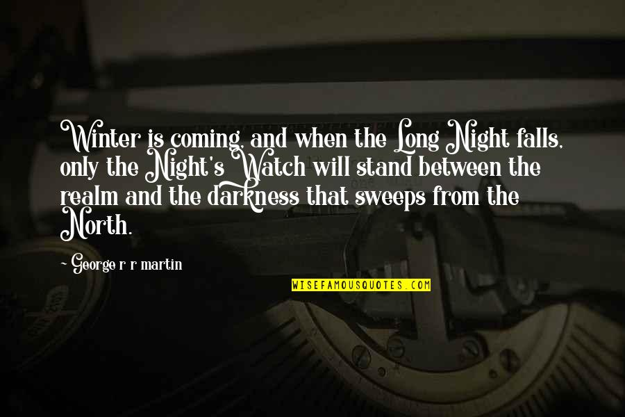 Night Falls Quotes By George R R Martin: Winter is coming, and when the Long Night