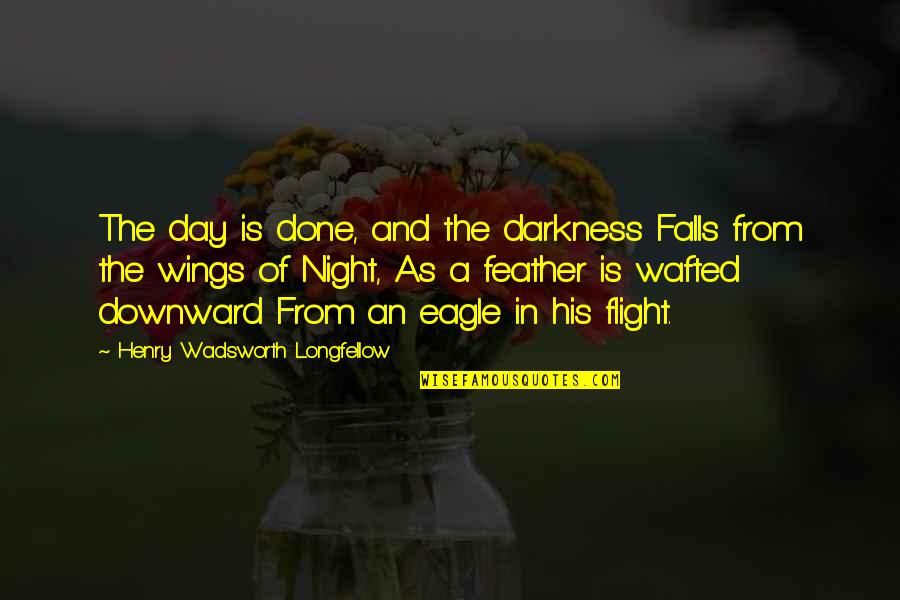 Night Falls Quotes By Henry Wadsworth Longfellow: The day is done, and the darkness Falls