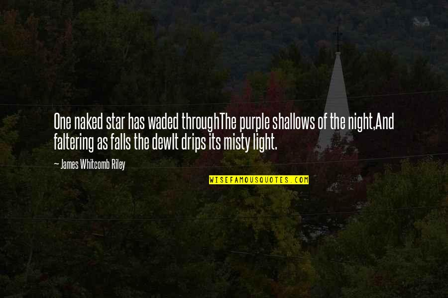 Night Falls Quotes By James Whitcomb Riley: One naked star has waded throughThe purple shallows