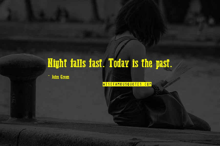 Night Falls Quotes By John Green: Night falls fast. Today is the past.