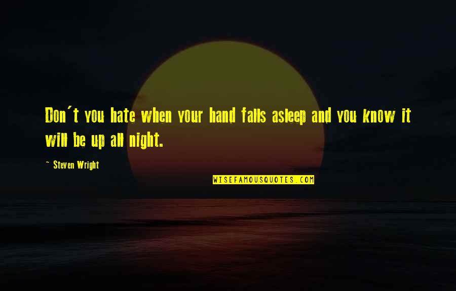 Night Falls Quotes By Steven Wright: Don't you hate when your hand falls asleep