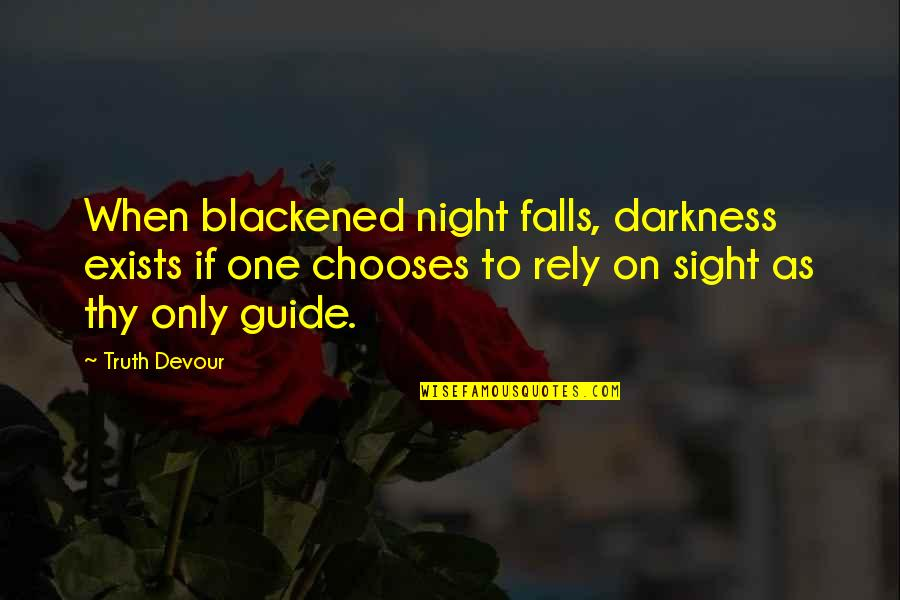 Night Falls Quotes By Truth Devour: When blackened night falls, darkness exists if one