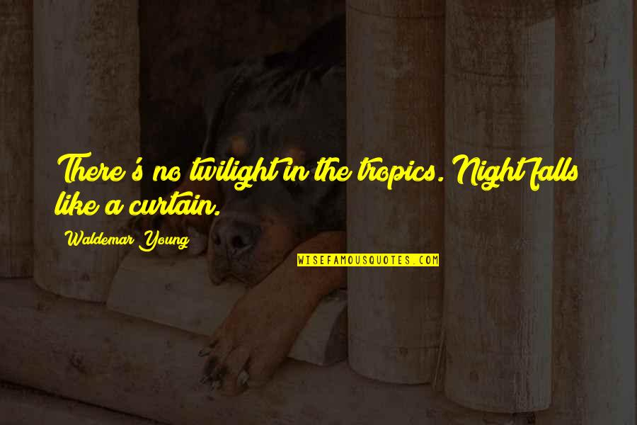 Night Falls Quotes By Waldemar Young: There's no twilight in the tropics. Night falls
