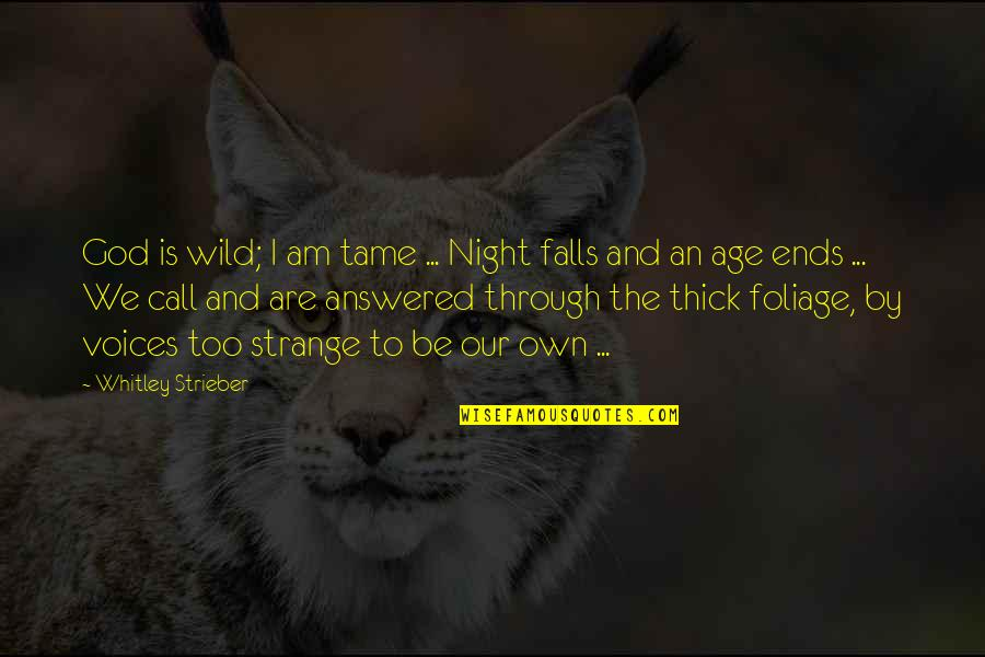 Night Falls Quotes By Whitley Strieber: God is wild; I am tame ... Night