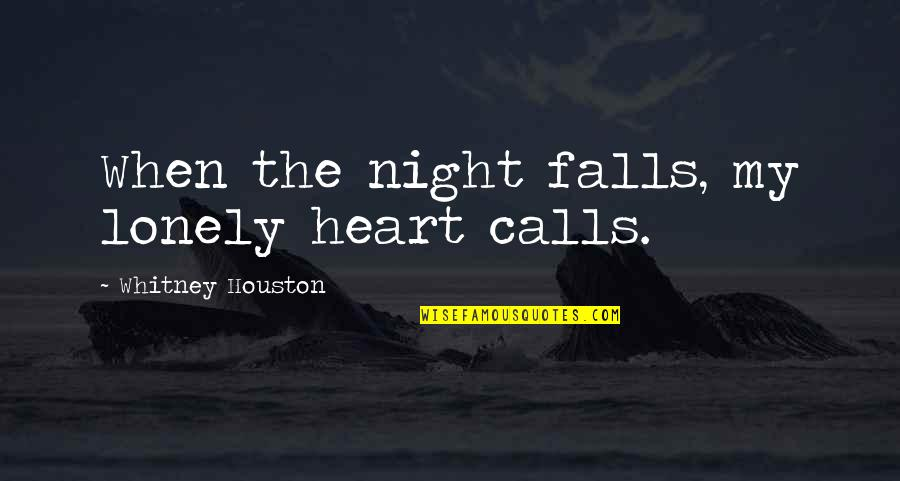 Night Falls Quotes By Whitney Houston: When the night falls, my lonely heart calls.