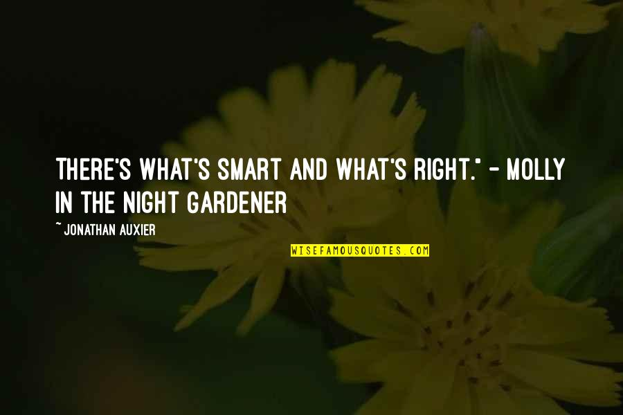 "Night Gardener Quotes By Jonathan Auxier: There's what's smart and what's right."" - Molly"