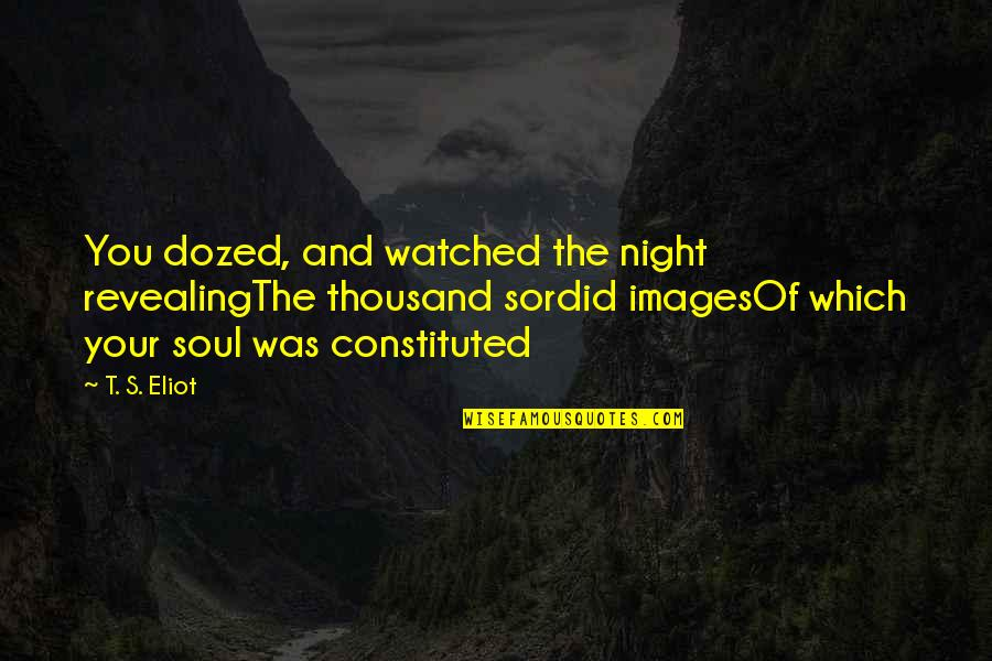Night Images And Quotes By T. S. Eliot: You dozed, and watched the night revealingThe thousand