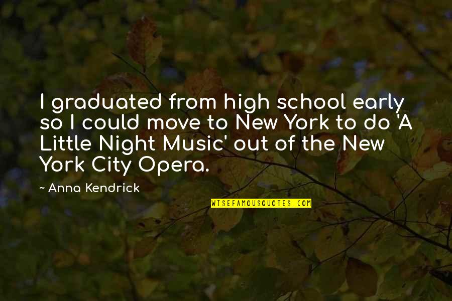 Night In City Quotes By Anna Kendrick: I graduated from high school early so I