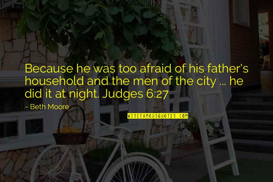 Night In City Quotes By Beth Moore: Because he was too afraid of his father's