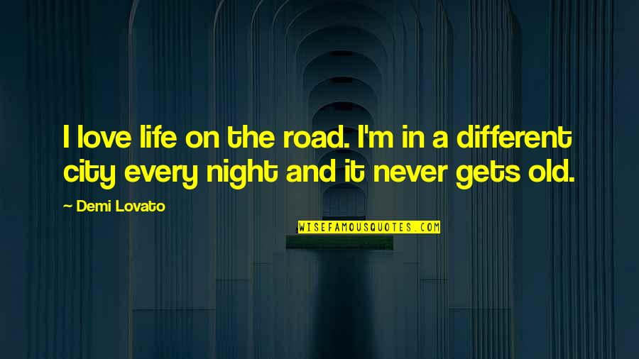Night In City Quotes By Demi Lovato: I love life on the road. I'm in