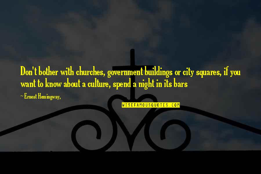 Night In City Quotes By Ernest Hemingway,: Don't bother with churches, government buildings or city