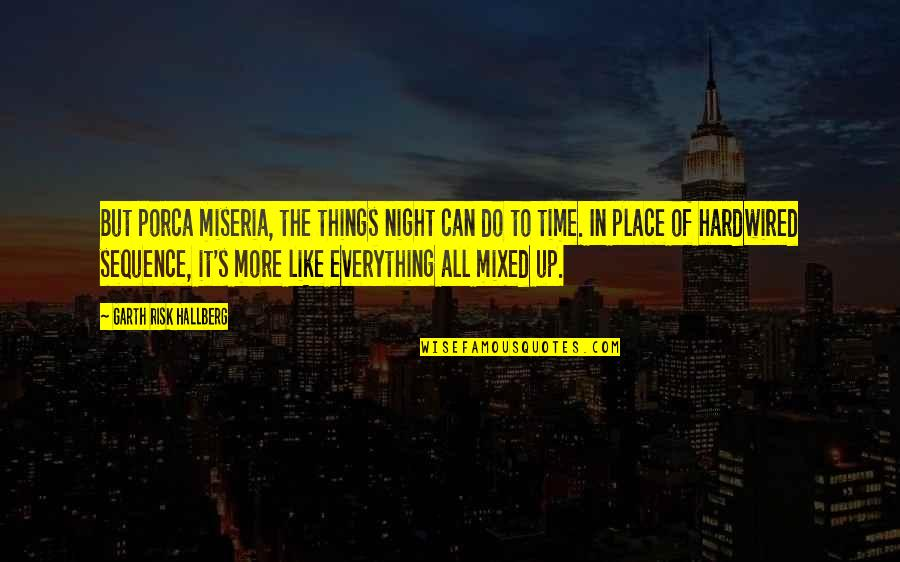 Night In City Quotes By Garth Risk Hallberg: But porca miseria, the things night can do