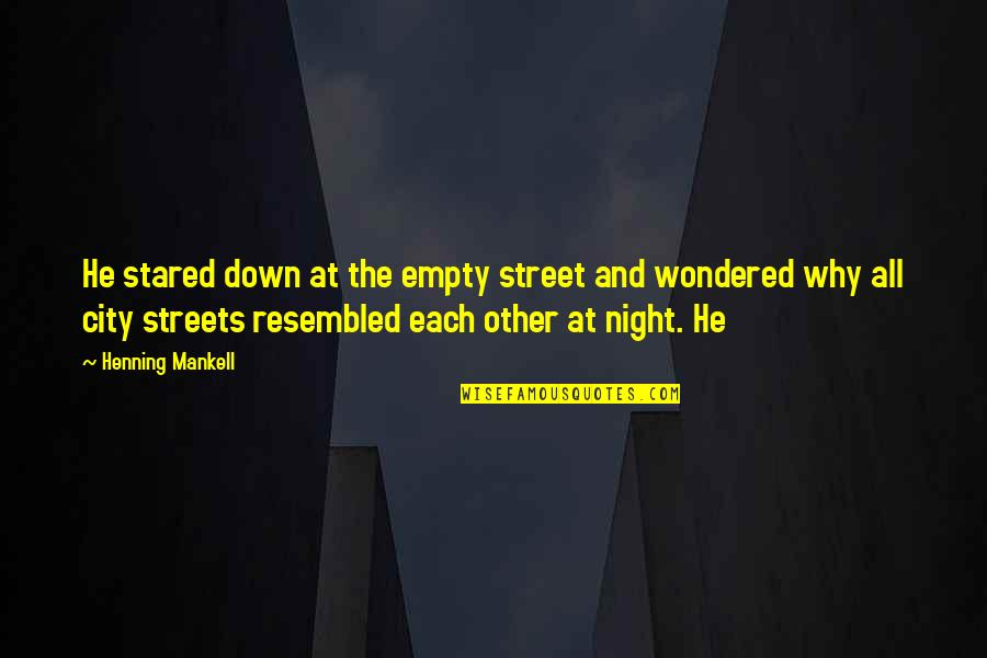 Night In City Quotes By Henning Mankell: He stared down at the empty street and