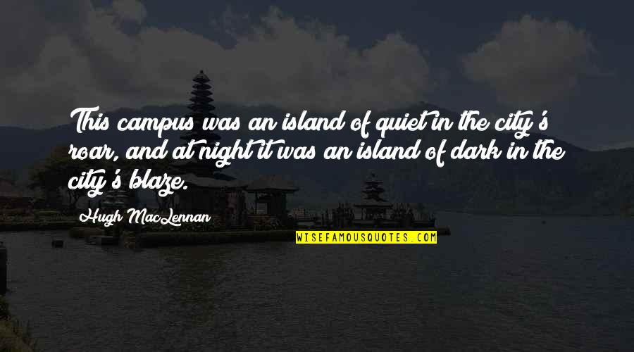 Night In City Quotes By Hugh MacLennan: This campus was an island of quiet in