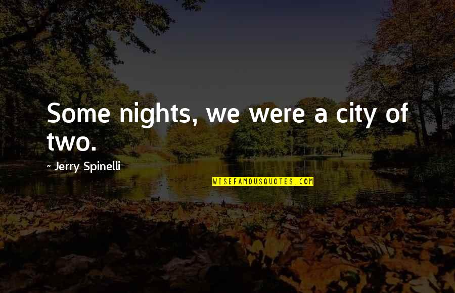 Night In City Quotes By Jerry Spinelli: Some nights, we were a city of two.