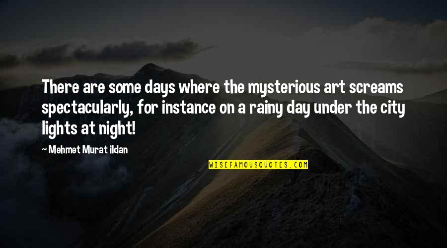 Night In City Quotes By Mehmet Murat Ildan: There are some days where the mysterious art