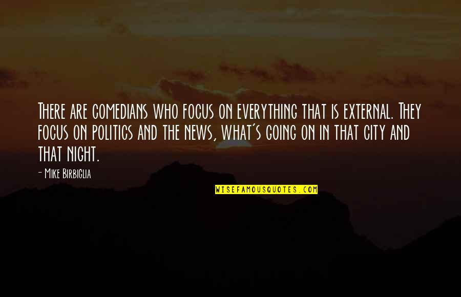 Night In City Quotes By Mike Birbiglia: There are comedians who focus on everything that